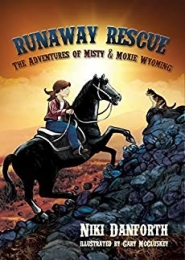 The Adventures of Misty & Moxie Wyoming, Runaway Rescue by Niki Danforth