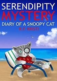 Serendipity Mystery: Diary of a Snoopy Cat by R F Kristi