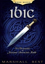 Ibic, Book 7 in The Chronicles of Guiamo Durmius Stolo by Marshall Best