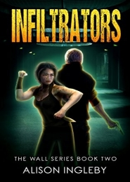 Infiltrators: The Wall Series, Book 2 by Alison Ingleby