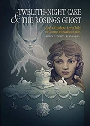 Twelfth-Night Cake & the Rosings Ghost by Robin Elizabeth Kobayashi