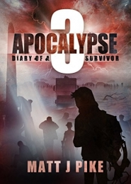 Apocalypse: Diary of a Survivor 3 by Matt Pike