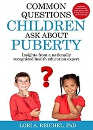 Common Questions Children Ask About Puberty by Lori A. Reichel