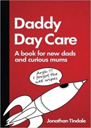 Daddy Day Care: A book for new dads and curious mums by Jonathan Tindale