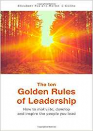 The Ten Golden Rules of Leadership by Elizabeth Fox, Martin le Comte