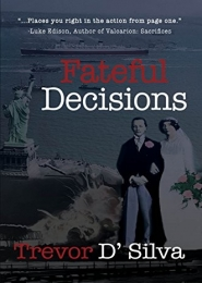 Fateful Decisions by Trevor D'Silva