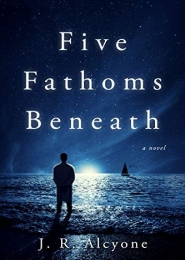 Five Fathoms Beneath by J.R. Alcyone