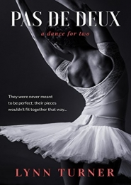 Pas De Deux: A Dance For Two by Lynn Turner