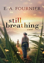 Still Breathing by E. A. Fournier