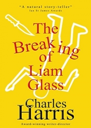 The Breaking of Liam Glass by Charles Harris