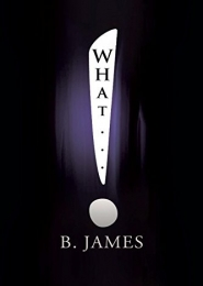 What... by B. James