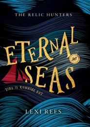 Eternal Seas: The Relic Hunters: Book One by Lexi Rees