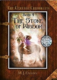 The Stone of Wisdom, Book 4 of the Centaur Chronicles  by M.J. Evans