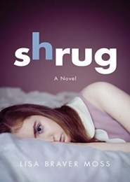 Shrug: A Novel by Lisa Braver Moss