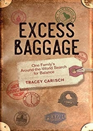 Excess Baggage: One Family's Around-the-World Search for Balance by Tracey Carisch