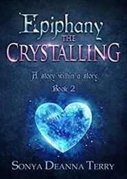 Epiphany - THE CRYSTALLING by Sonya Deanna Terry