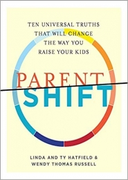 ParentShift: Ten Universal Truths That Will Change the Way You Raise Your Kids by Wendy Thomas Russell