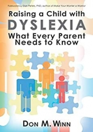 Raising a Child With Dyslexia: What Every Parent Needs to know by Don M. Winn
