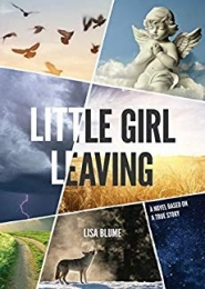 Little Girl Leaving; A Novel Based on a True Story by Lisa Blume