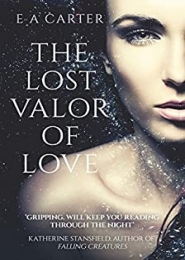 The Lost Valor of Love by E A Carter