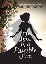 True Love is a Durable Fire by Julie Hodgson