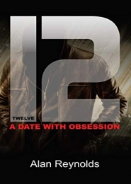 TWELVE: A DATE WITH OBSESSION by Alan Reynolds