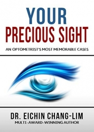 Your Precious Sight: An Optometrist's Most Memorable Cases by Eichin Chang-Lim